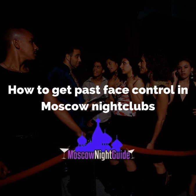 How to get past face control in Moscow nightclubs