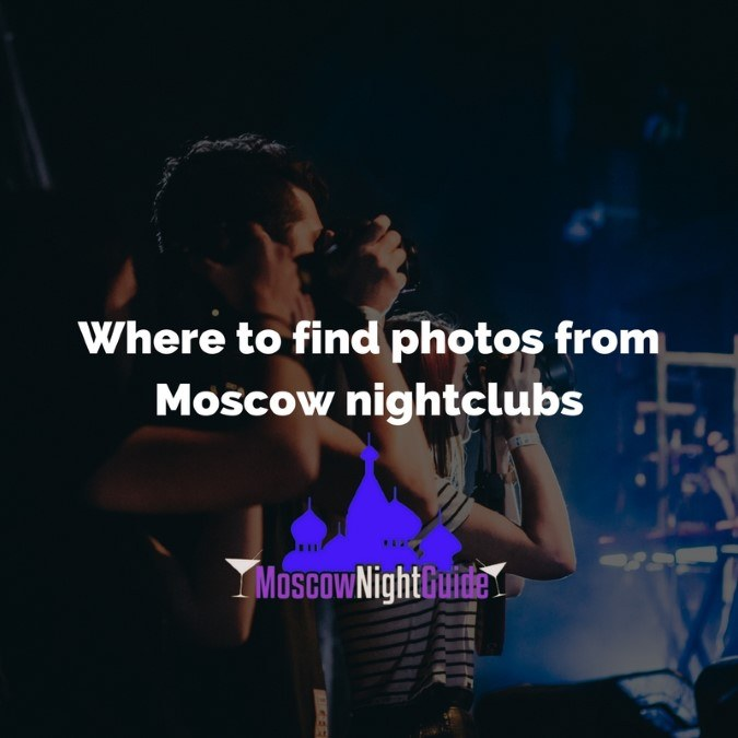 Where to find photos from Moscow nightclubs